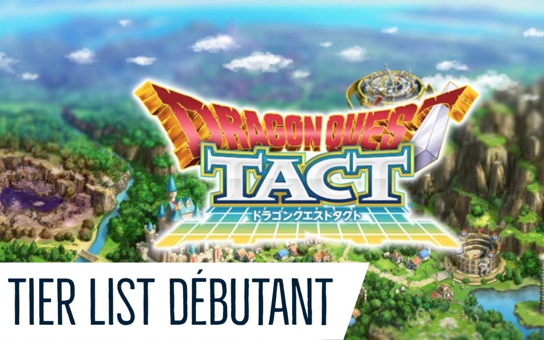 Dragon Quest Tact : Tier List du débutant